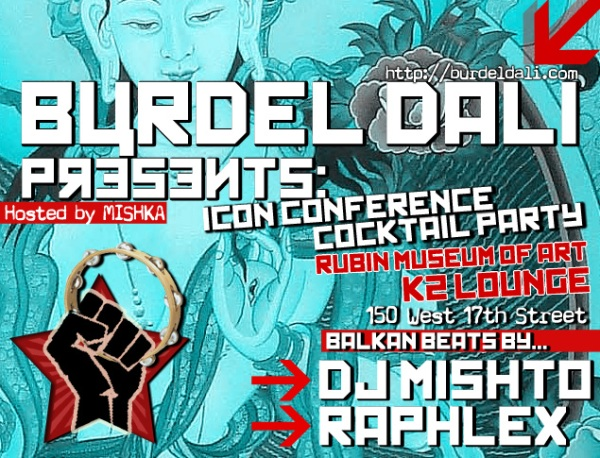 burdel dali presents new york city k2 lounge rubin museum of art icon conference tchaikovsky darling michelle christina raphlex dj mishto mishka